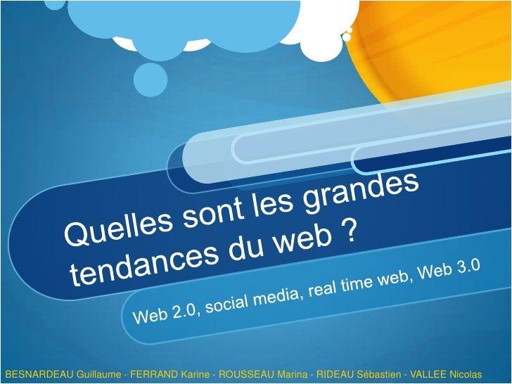 Quelles sont les grandes tendances du web ?<br />Web 2.0, social media, real time web, Web 3.0<br />BESNARDEAU Guillaume -...
