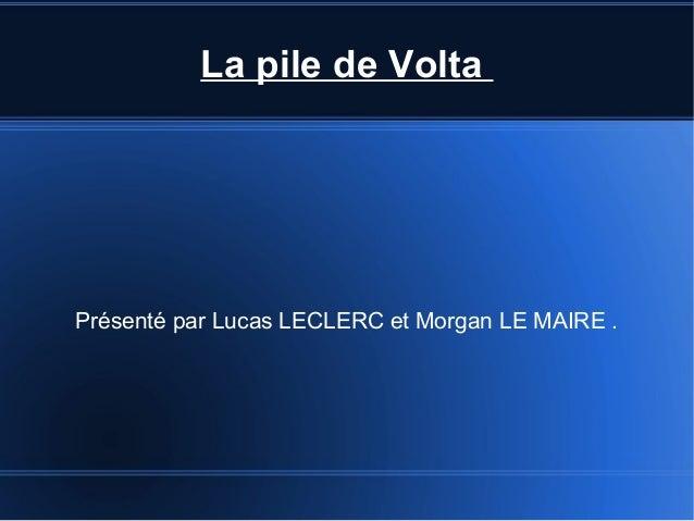 La pile de VoltaPrésenté par Lucas LECLERC et Morgan LE MAIRE .