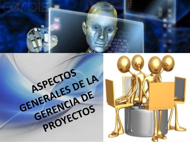 Aspectos generales de la gerencia de proyectos