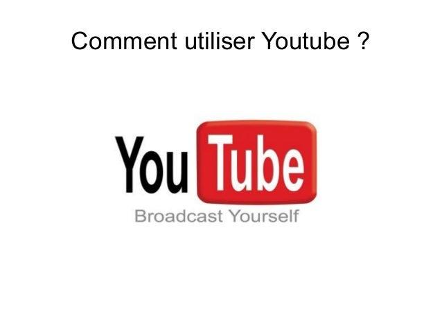 Comment utiliser Youtube ?