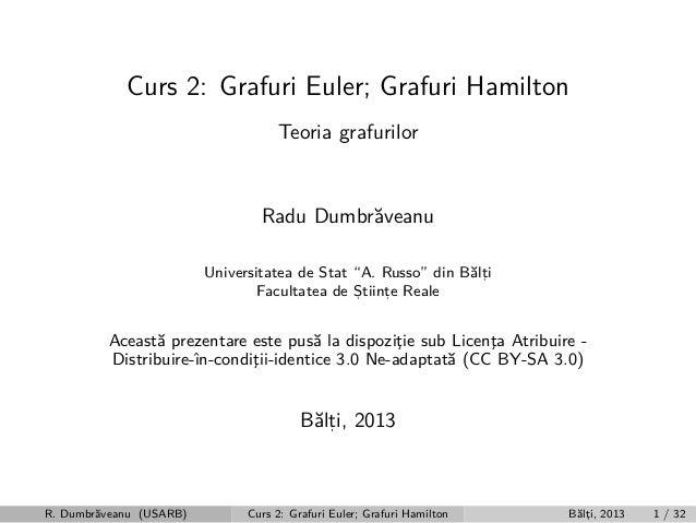 """Curs 2: Grafuri Euler; Grafuri Hamilton Teoria grafurilor  Radu Dumbr˘veanu a Universitatea de Stat """"A. Russo"""" din B˘lti a..."""
