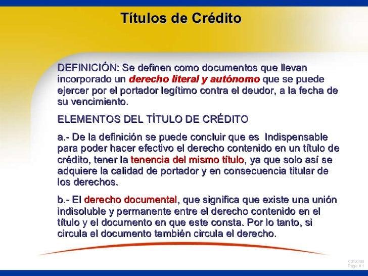 Títulos de Crédito DEFINICIÓN: Se definen como documentos que llevan incorporado un  derecho literal y autónomo  que se pu...