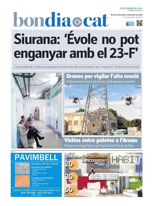 27 DE FEBRER DEL 2014 NÚMERO 1.864 ANY 9  El primer diari gratuït i independent de Lleida Tel.: 973 260 065 Fax: 973 261 0...