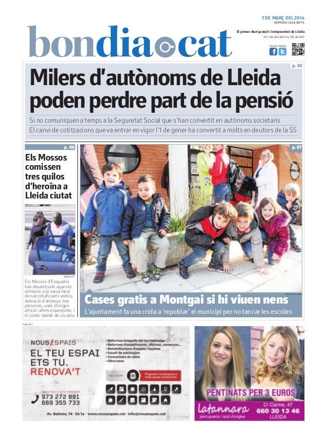 7 DE MARÇ DEL 2014 NÚMERO 1.868 ANY 9  El primer diari gratuït i independent de Lleida Tel.: 973 260 065 Fax: 973 261 067 ...