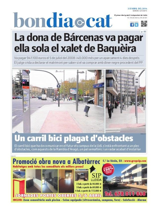 3 D'ABRIL DEL 2014 Tel.: 973 260 065 Fax: 973 261 067 El primer diari gratuït i independent de Lleida Visita'ns també a: L...