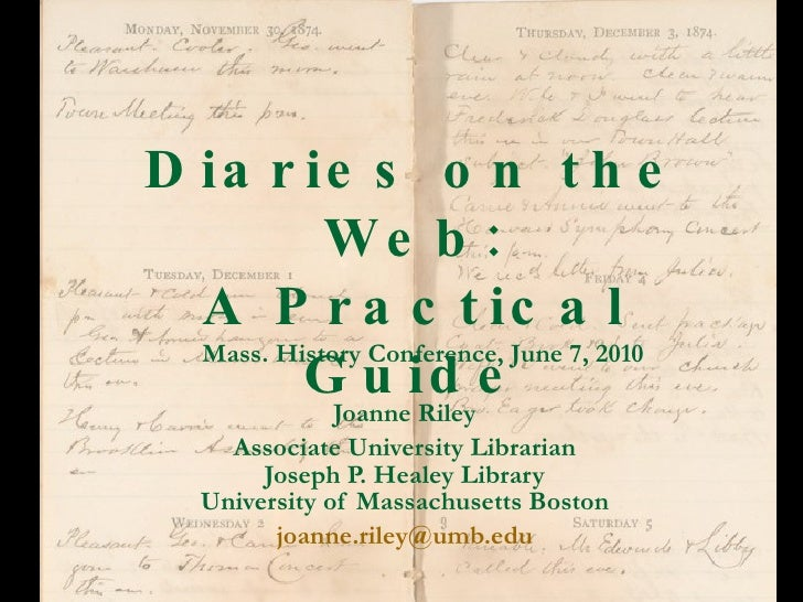 Diaries on the Web: A Practical Guide Joanne Riley Associate University Librarian Joseph P. Healey Library University of M...