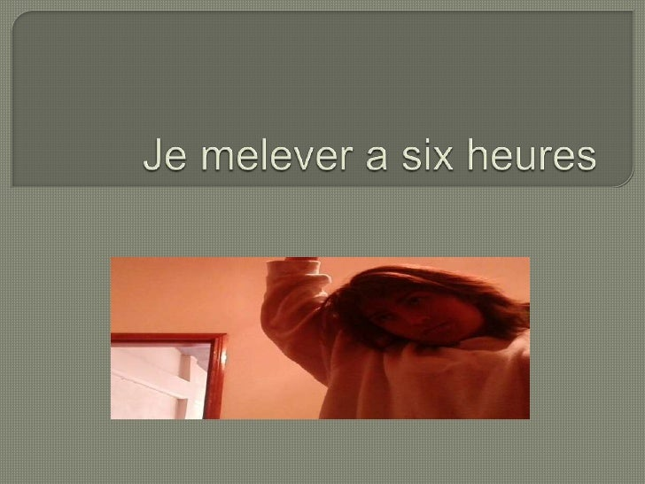 Je melever a six heures<br />
