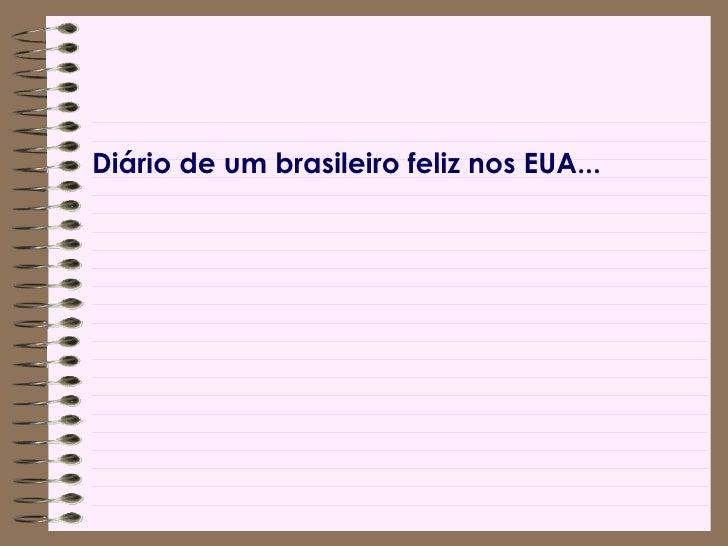 <ul><li>Diário de um brasileiro feliz nos EUA... </li></ul>
