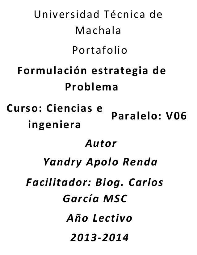 Universidad Técnica de Machala Portafolio Formulación estrategia de Problema Curso: Ciencias e Paralelo: V06 ingeniera Aut...