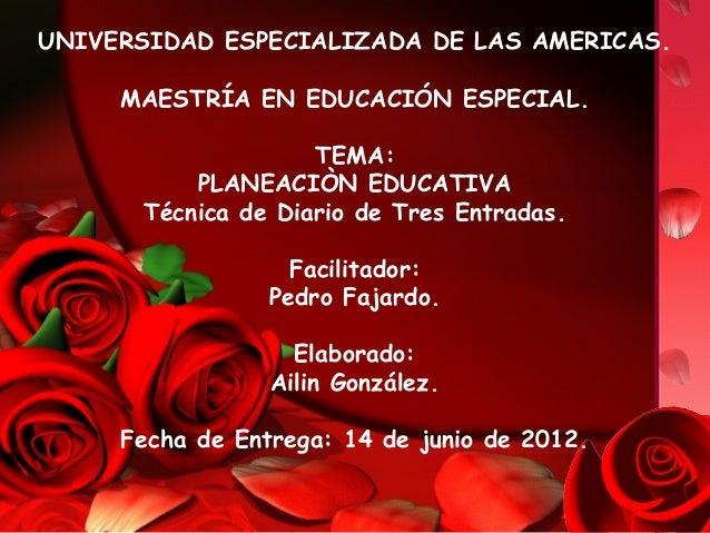 UNIVERSIDAD ESPECIALIZADA DE LAS AMERICAS.     MAESTRÍA EN EDUCACIÓN ESPECIAL.                    TEMA:          PLANEACIÒ...