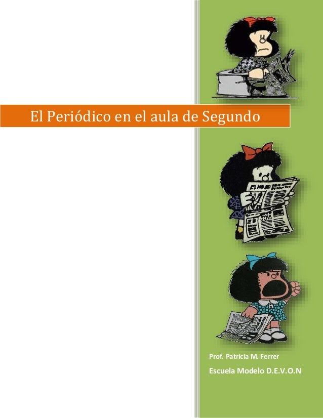 Prof. Patricia M. Ferrer Escuela Modelo D.E.V.O.N El Periódico en el aula de Segundo