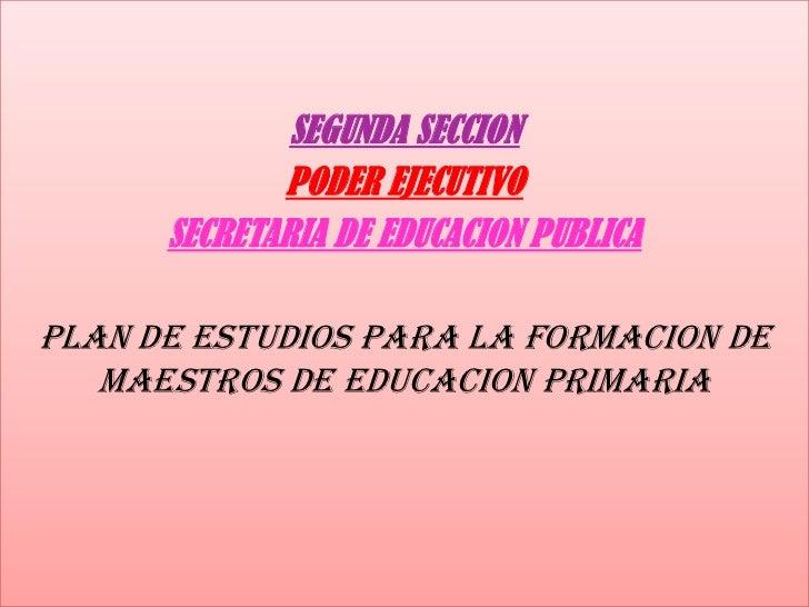 SEGUNDA SECCION             PODER EJECUTIVO      SECRETARIA DE EDUCACION PUBLICAPLAN DE ESTUDIOS PARA LA FORMACION DE   MA...