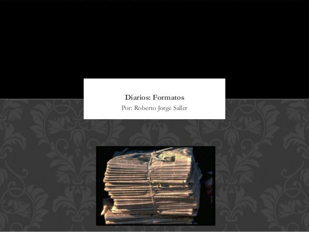 Diarios: FormatosPor: Roberto Jorge Saller