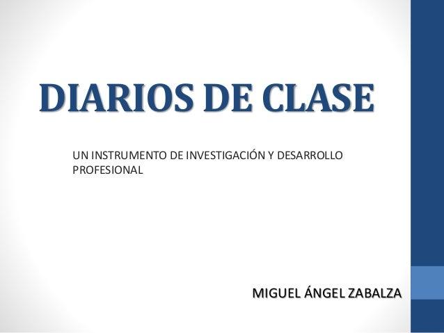 DIARIOS DE CLASE UN INSTRUMENTO DE INVESTIGACIÓN Y DESARROLLO PROFESIONAL MIGUEL ÁNGEL ZABALZA