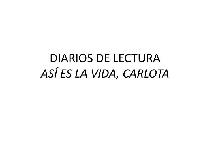DIARIOS DE LECTURAASÍ ES LA VIDA, CARLOTA<br />