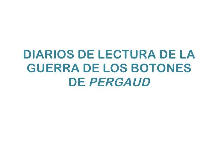 DIARIOS DE LECTURA DE LA GUERRA DE LOS BOTONES DE  PERGAUD