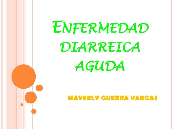 ENFERMEDADDIARREICA  AGUDA MAYERLY GUERRA VARGAS