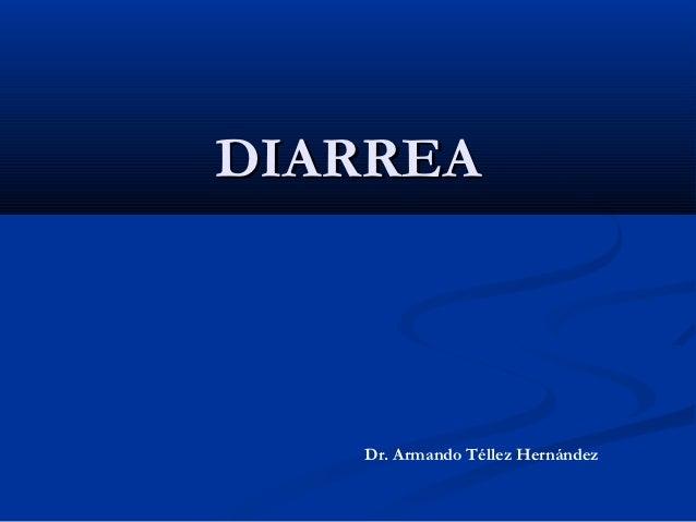 DIARREA   Dr. Armando Téllez Hernández