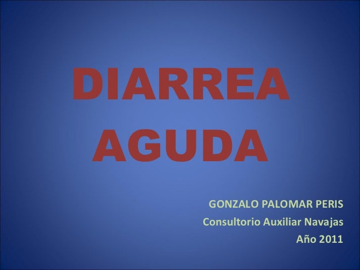 DIARREA AGUDA GONZALO PALOMAR PERIS Consultorio Auxiliar Navajas Año 2011