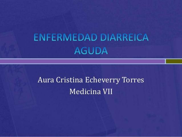 Aura Cristina Echeverry Torres         Medicina VII