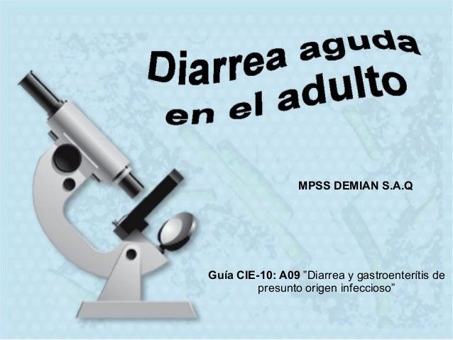 """Guía CIE-10: A09 """"Diarrea y gastroenterítis de presunto origen infeccioso"""" MPSS DEMIAN S.A.Q"""