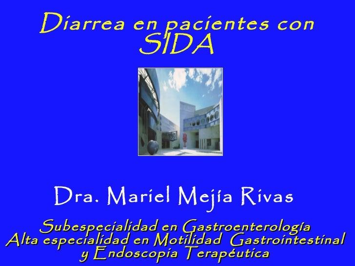 Diarrea en pacientes con             SIDA      Dra. Mariel Mejía Rivas    Subespecialidad en GastroenterologíaAlta especia...