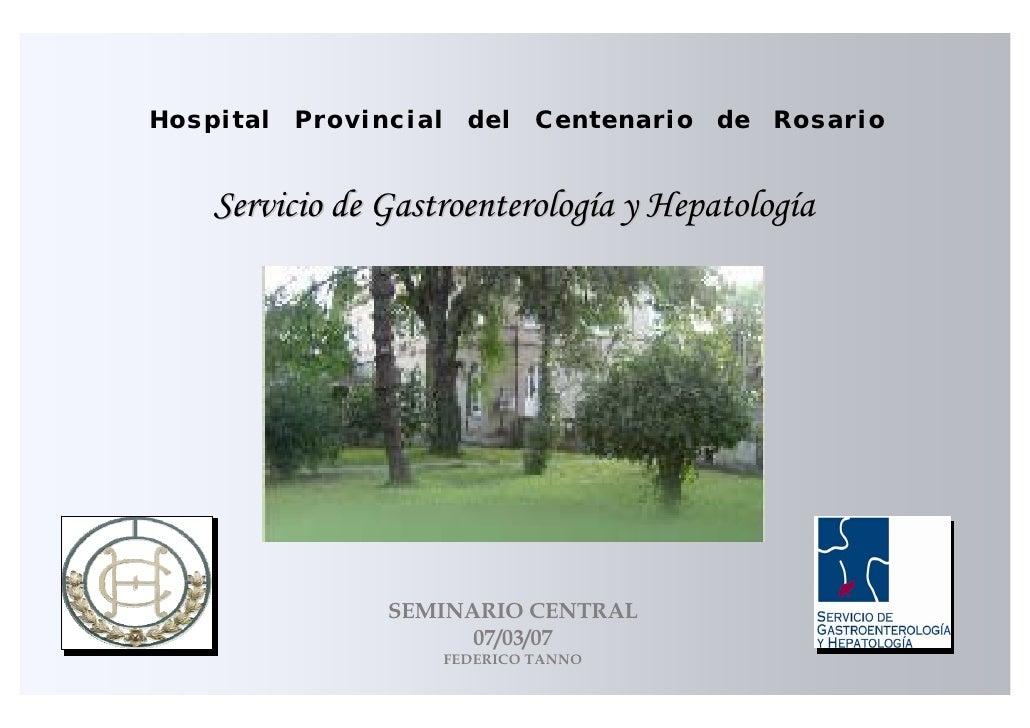 Hospital   Provincial     del    Centenario   de   Rosario       Servicio de Gastroenterología y Hepatología              ...