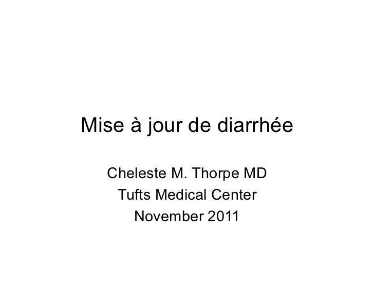 Mise à jour de diarrhée  Cheleste M. Thorpe MD   Tufts Medical Center     November 2011