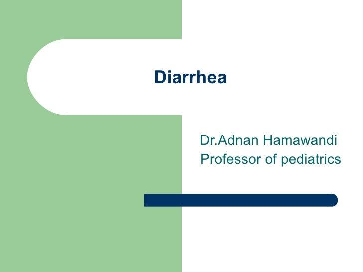 Diarrhea Dr.Adnan Hamawandi  Professor of pediatrics