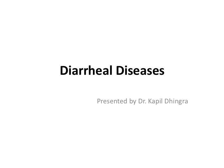 Diarrheal Diseases      Presented by Dr. Kapil Dhingra