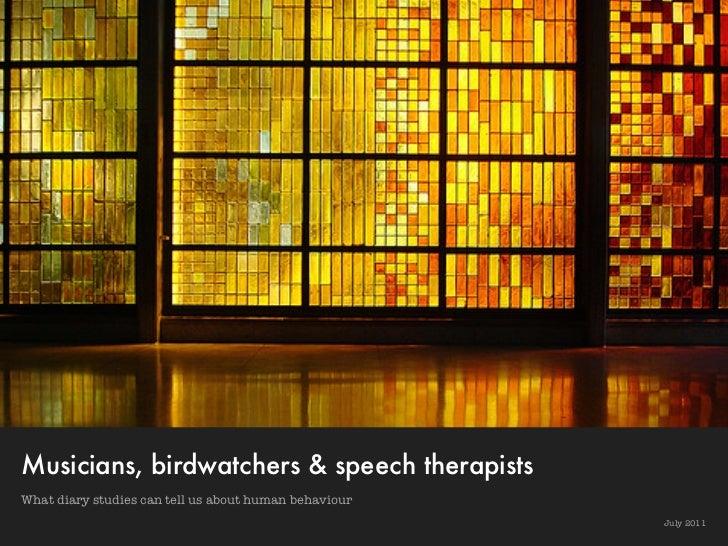 Musicians, birdwatchers & speech therapistsWhat diary studies can tell us about human behaviour                           ...