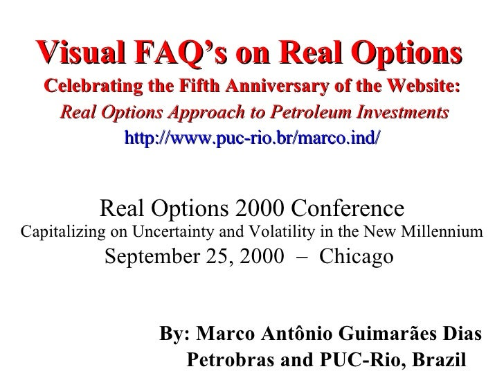Visual FAQ's on Real Options   Celebrating the Fifth Anniversary of the Website:   Real Options Approach to Petroleum Inve...