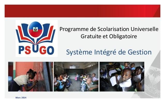Mars 2014 Programme de Scolarisation Universelle Gratuite et Obligatoire Système Intégré de Gestion