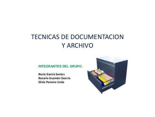 TECNICAS DE DOCUMENTACIONY ARCHIVOINTEGRANTES DEL GRUPO:Rocío García SantosRosario Guamán GuerraSilvia Paramo Unda