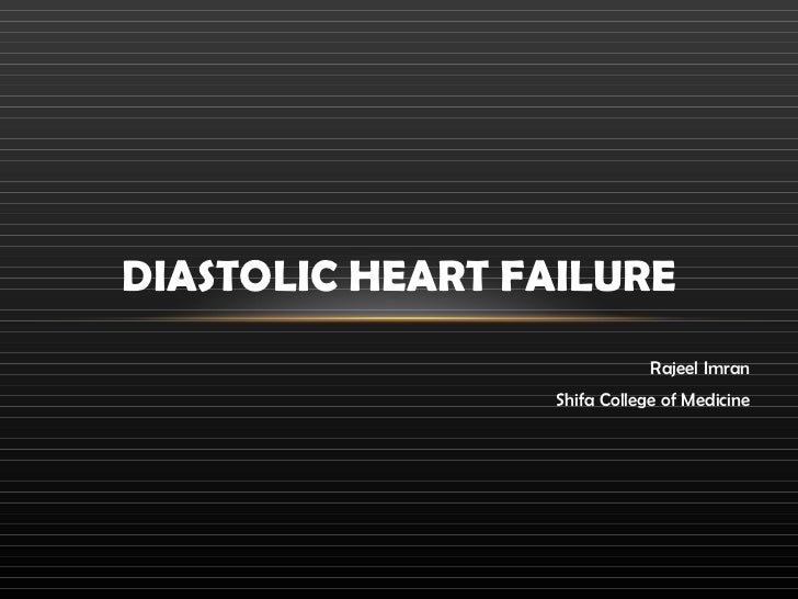 Rajeel Imran Shifa College of Medicine DIASTOLIC HEART FAILURE