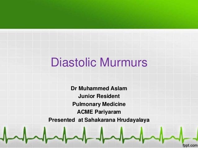 Diastolic Murmurs Dr Muhammed Aslam Junior Resident Pulmonary Medicine ACME Pariyaram Presented at Sahakarana Hrudayalaya