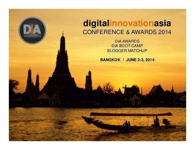digitalinnovationasia CONFERENCE & AWARDS 2014 DIA AWARDS DIA BOOT-CAMP BLOGGER MATCHUP BANGKOK I JUNE 2-3, 2014