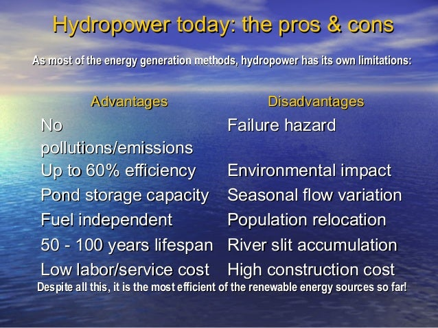 the pros and cons of hydro electric power generation While the first time that moving water allowed to produce electricity occurred  more than a century ago, in 1882, on the fox river in wisconsin,.