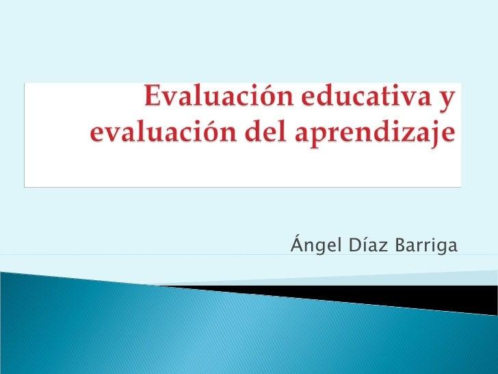 Diazbarrigaevaluacioneducativayaprendizaje 090615151422-phpapp02