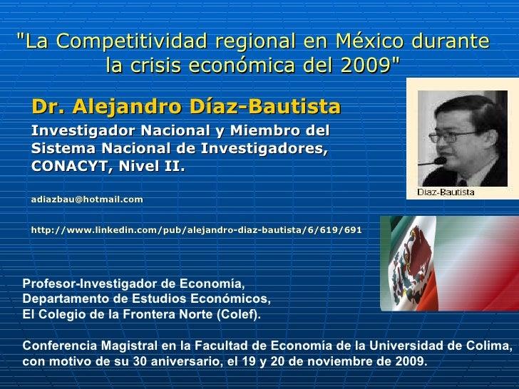 Dr. Alejandro Diaz Bautista Crecimiento Competitividad, 30 aniversario de la Facultad de Economia de Colima, Conferencia Magistral, Universidad de Colima, Noviembre 2009