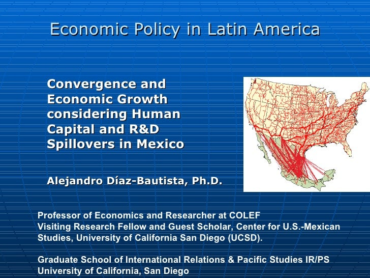 Economic Policy in Latin America Convergence and Economic Growth considering Human Capital and R&D Spillovers in Mexico Al...