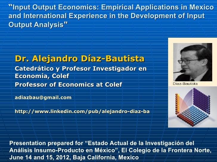 """Input Output Economics: Empirical Applications in Mexicoand International Experience in the Development of InputOutput An..."