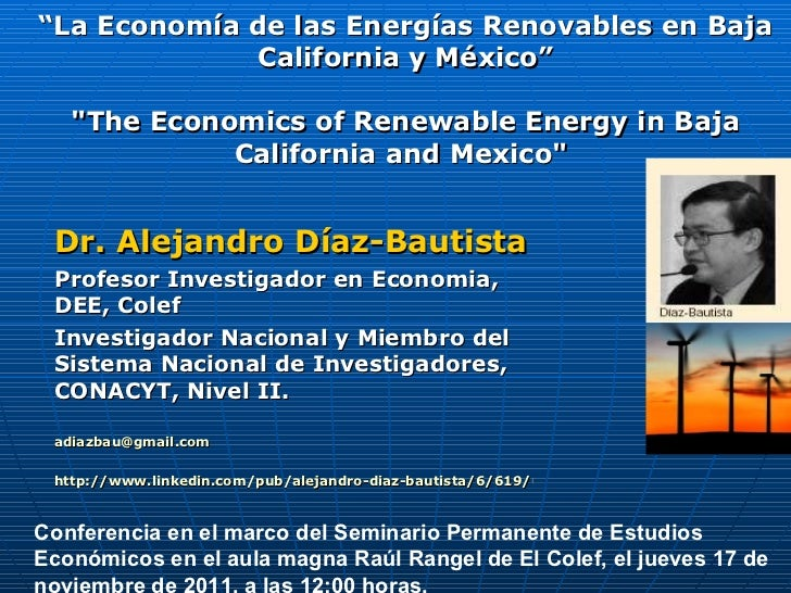 Professor Alejandro Diaz Bautista, The Economics of Renewable Energy in Baja California and Mexico 2011.