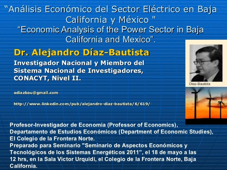 Professor Alejandro Diaz Bautista. Economic Analysis of the Power Sector in Baja California and Mexico 2011.