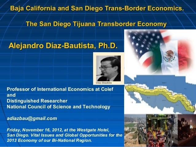 Baja California and San Diego Trans-Border Economics.         The San Diego Tijuana Transborder EconomyAlejandro Díaz-Baut...