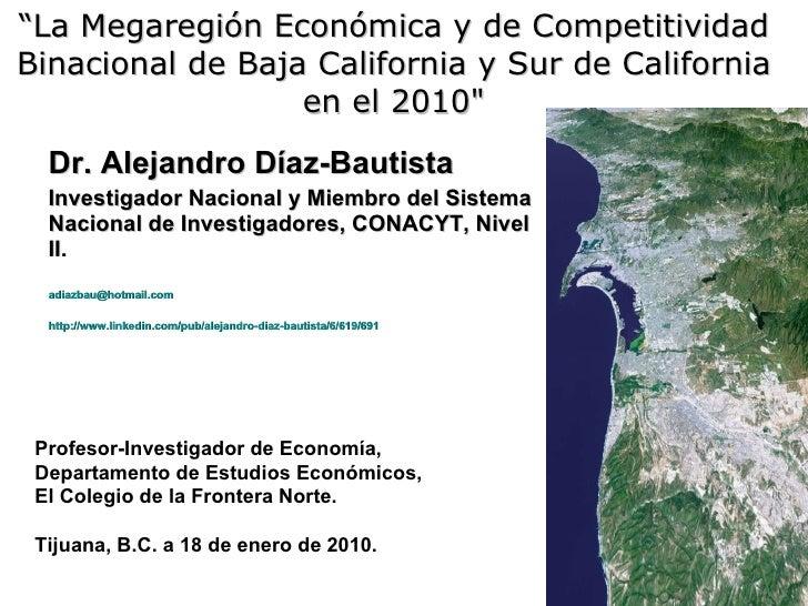 """"""" La Megaregión Económica y de Competitividad Binacional de Baja California y Sur de California en el 2010 """" Dr. Alej..."""
