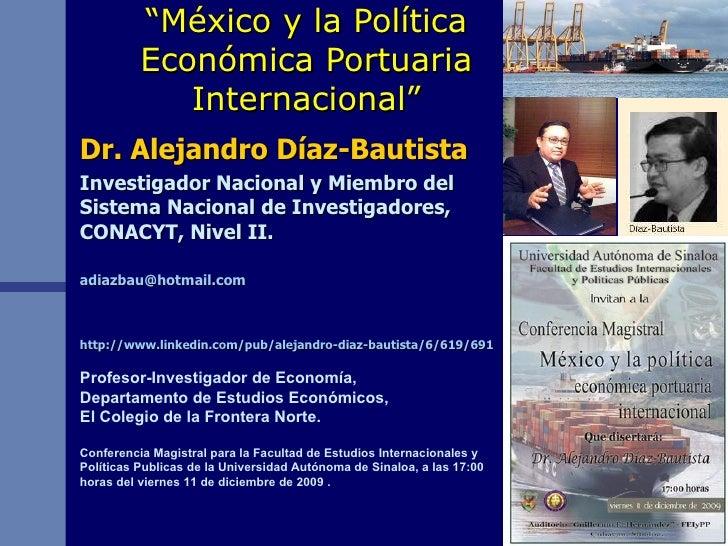 """"""" México y la Política Económica Portuaria Internacional"""" Dr. Alejandro Díaz-Bautista Investigador Nacional y Miembro del ..."""