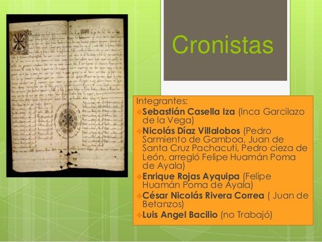Cronistas Integrantes: Sebastián Casella Iza (Inca Garcilazo de la Vega) Nicolás Díaz Villalobos (Pedro Sarmiento de Gam...