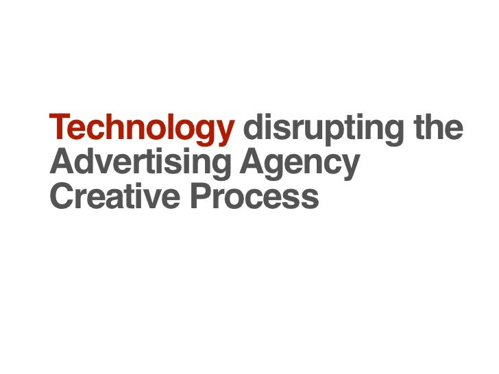 Technology disrupting theAdvertising AgencyCreative Process