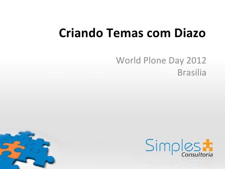 Criando Temas com Diazo        World Plone Day 2012                      Brasilia
